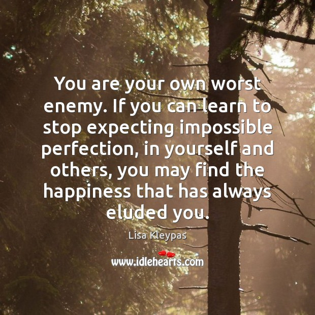 Image, You are your own worst enemy. If you can learn to stop