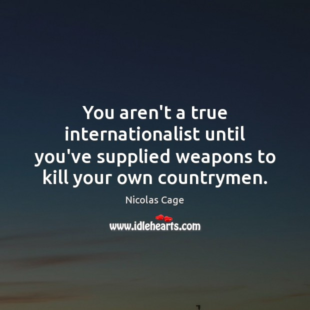 You aren't a true internationalist until you've supplied weapons to kill your Image