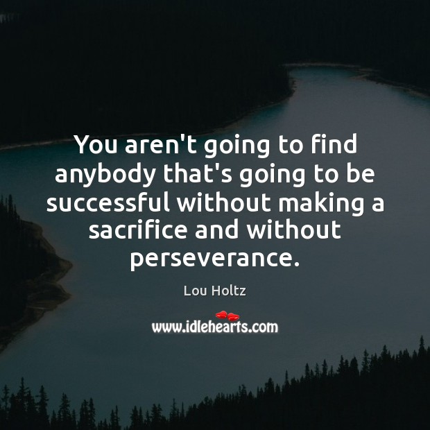 Image, You aren't going to find anybody that's going to be successful without