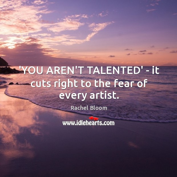 'YOU AREN'T TALENTED' – it cuts right to the fear of every artist. Image