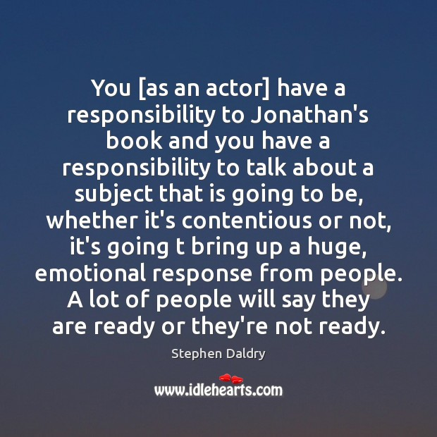 You [as an actor] have a responsibility to Jonathan's book and you Image
