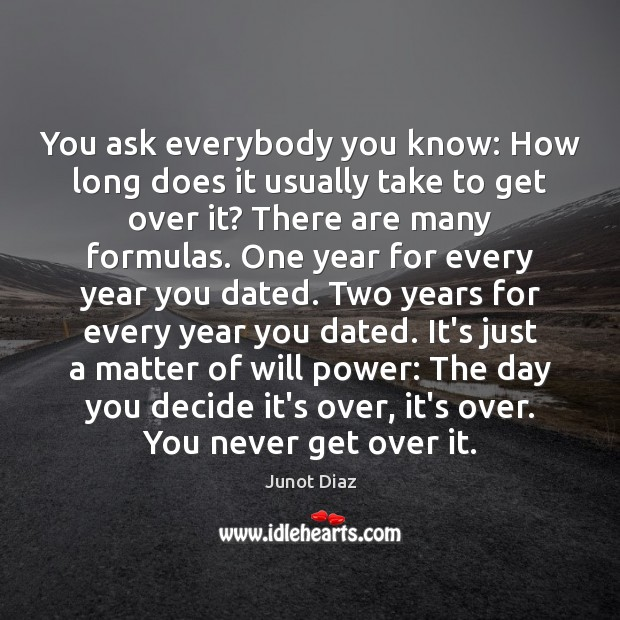 You ask everybody you know: How long does it usually take to Will Power Quotes Image