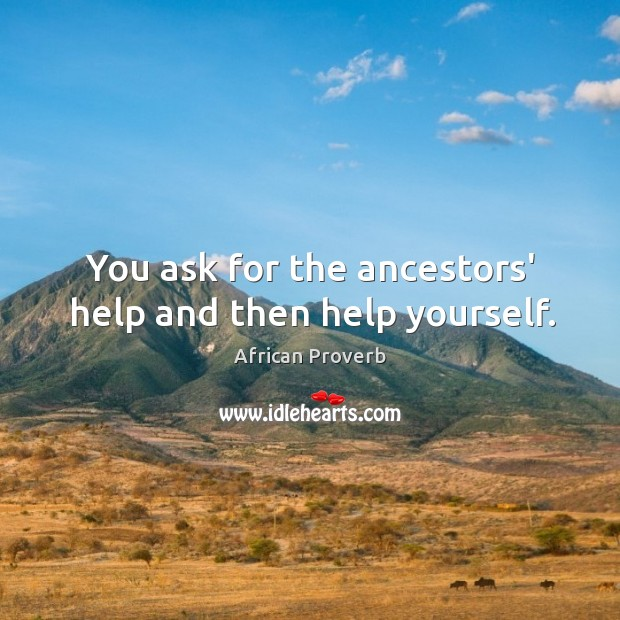 Image, You ask for the ancestors' help and then help yourself.