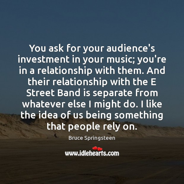 You ask for your audience's investment in your music; you're in a Image