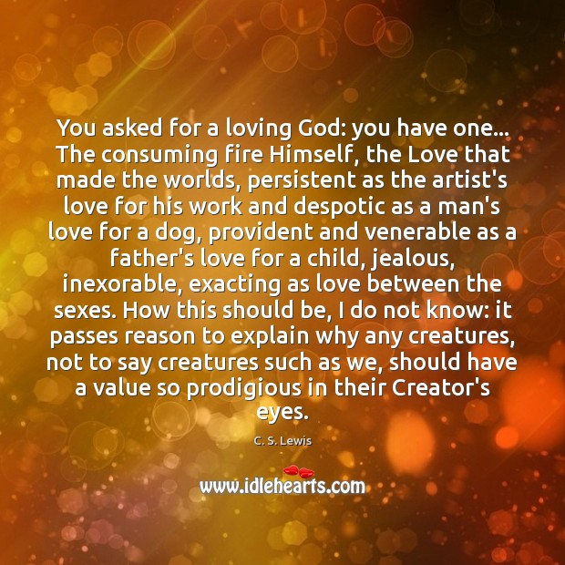 You asked for a loving God: you have one… The consuming fire Image