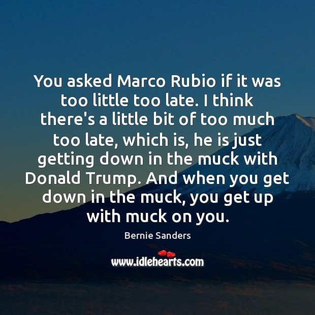 You asked Marco Rubio if it was too little too late. I Image