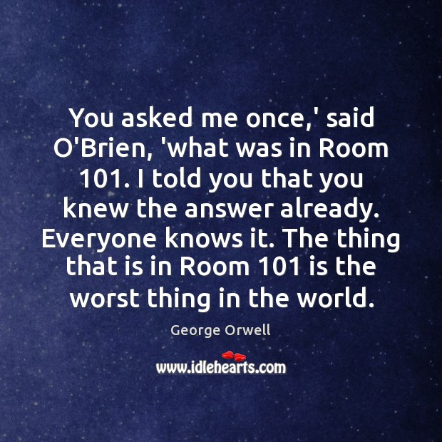 You asked me once,' said O'Brien, 'what was in Room 101. I Image