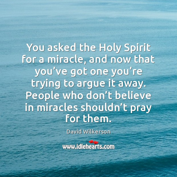 Image, You asked the Holy Spirit for a miracle, and now that you'