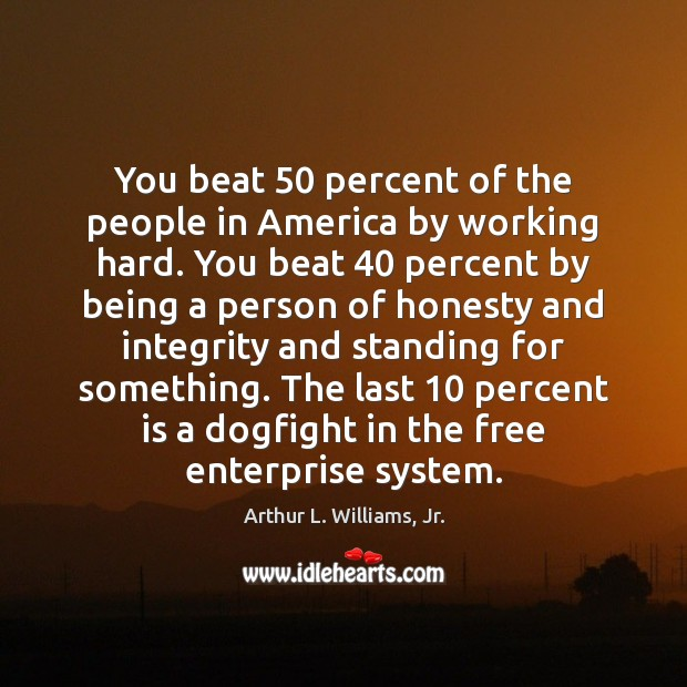 Image, You beat 50 percent of the people in America by working hard. You