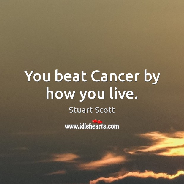 Image, You beat Cancer by how you live.