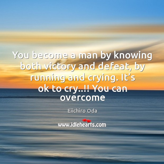 You become a man by knowing both victory and defeat, by running Image