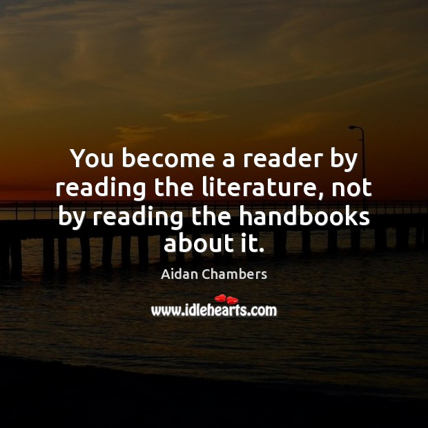 You become a reader by reading the literature, not by reading the handbooks about it. Image