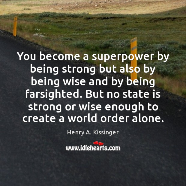 You become a superpower by being strong but also by being wise Being Strong Quotes Image