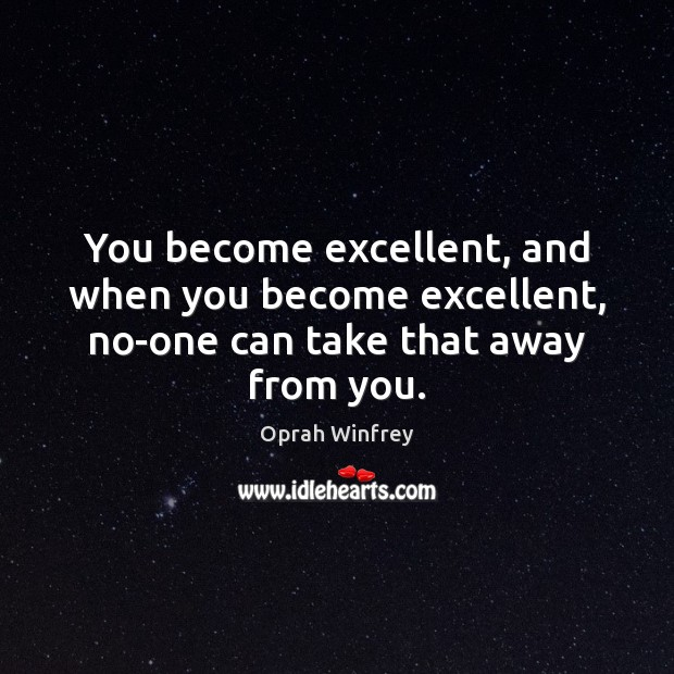 Image, You become excellent, and when you become excellent, no-one can take that away from you.