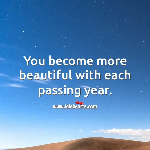 You become more beautiful with each passing year. Image