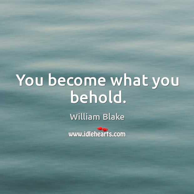You become what you behold. Image