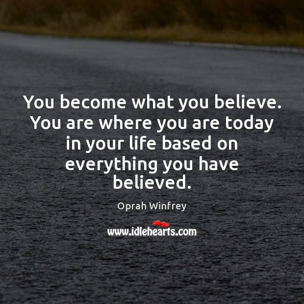 Image, You become what you believe. You are where you are today in