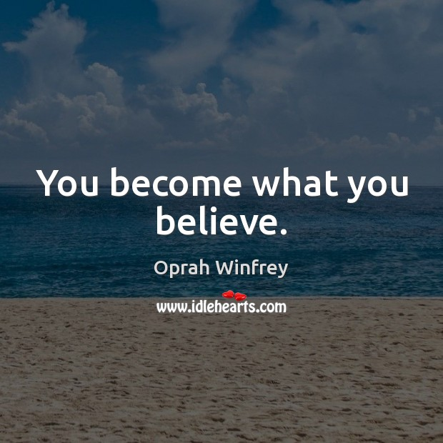 You become what you believe. Image
