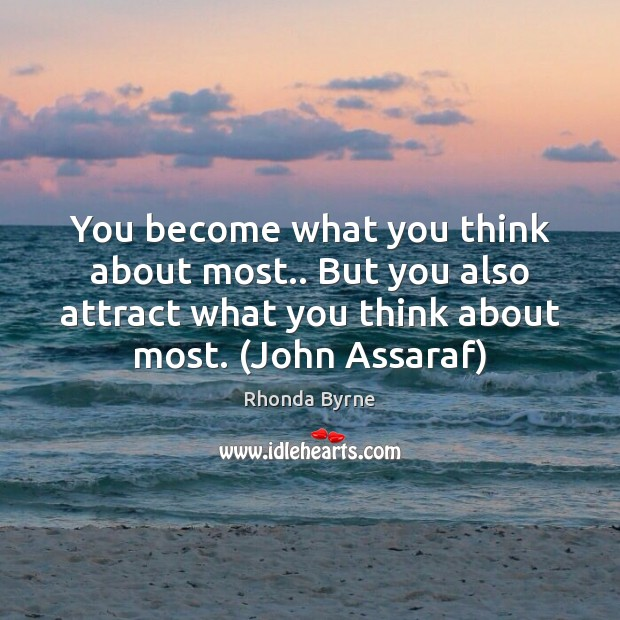 Image, You become what you think about most.. But you also attract what