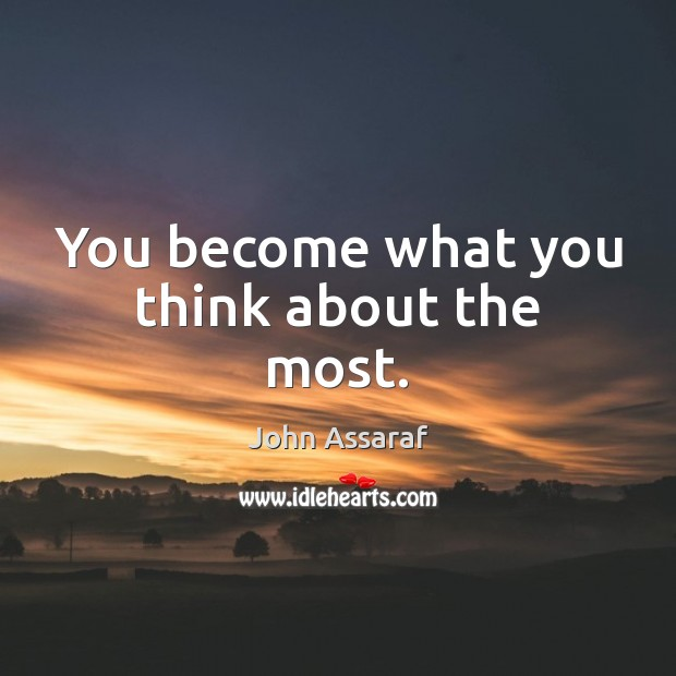 You become what you think about the most. John Assaraf Picture Quote