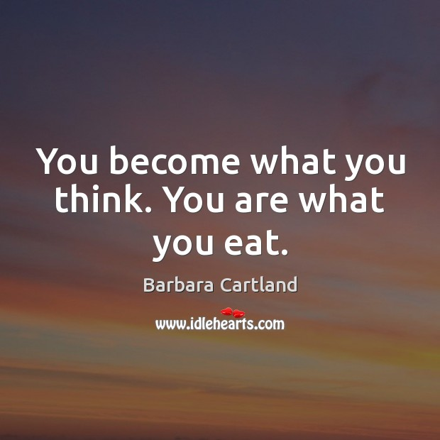 You become what you think. You are what you eat. Image