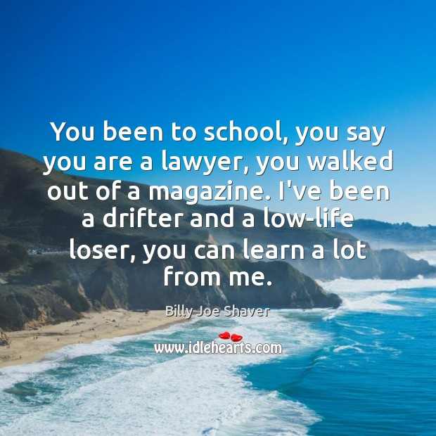 Image, You been to school, you say you are a lawyer, you walked