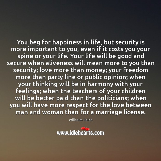 You beg for happiness in life, but security is more important to Image