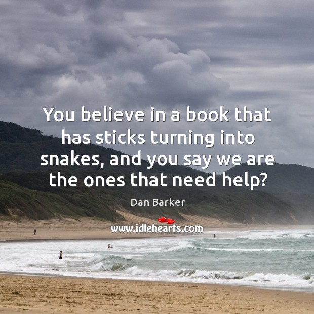 Image, You believe in a book that has sticks turning into snakes, and