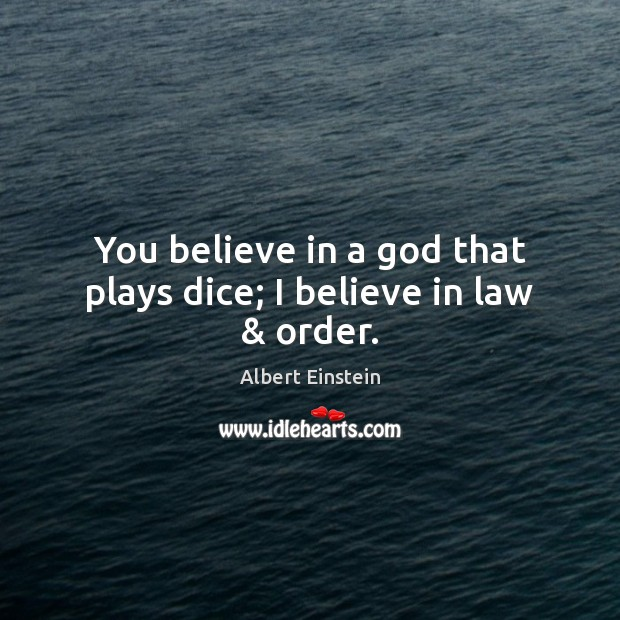 Image, You believe in a God that plays dice; I believe in law & order.
