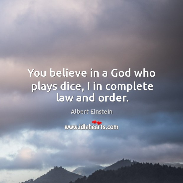 Image, You believe in a God who plays dice, I in complete law and order.