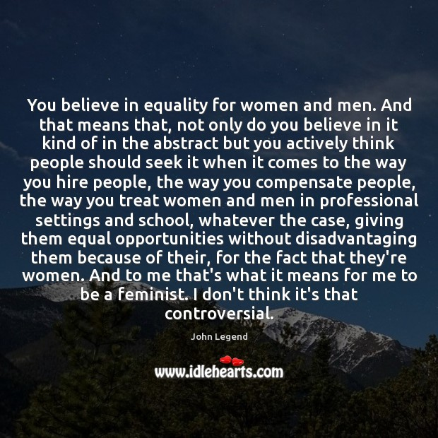 You believe in equality for women and men. And that means that, John Legend Picture Quote