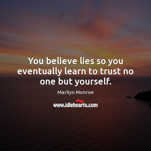 Image, You believe lies so you eventually learn to trust no one but yourself.