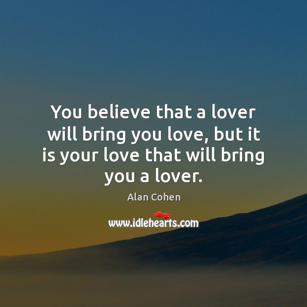 You believe that a lover will bring you love, but it is Image
