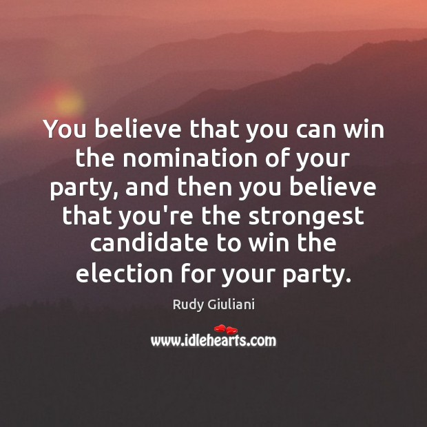You believe that you can win the nomination of your party, and Image