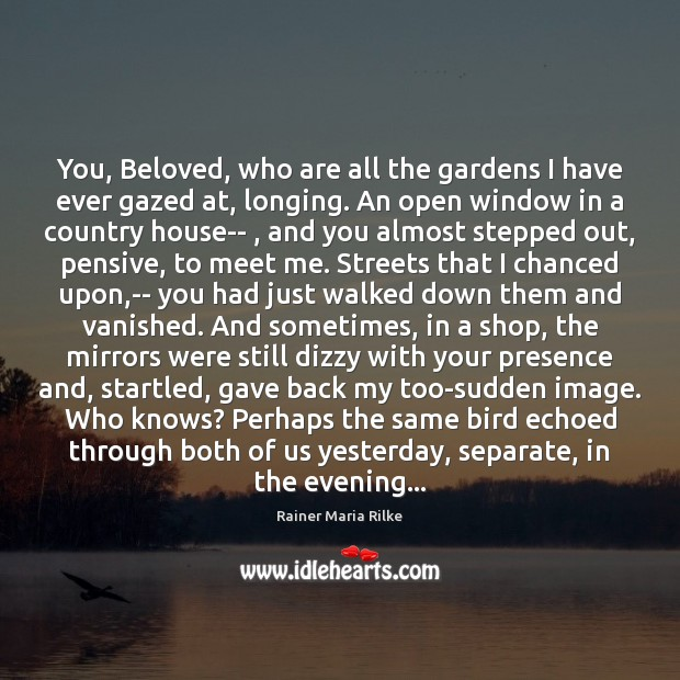 Image, You, Beloved, who are all the gardens I have ever gazed at,