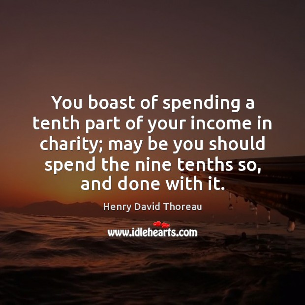 You boast of spending a tenth part of your income in charity; Be You Quotes Image