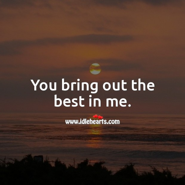 You bring out the best in me. Romantic Messages Image