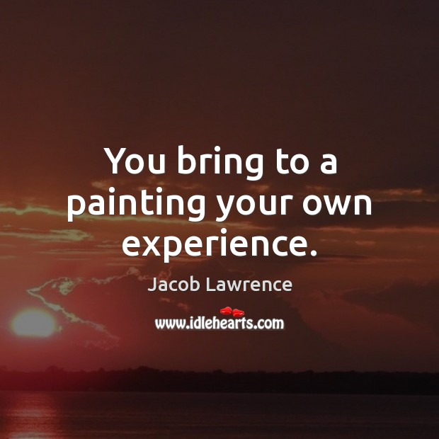 Image, You bring to a painting your own experience.