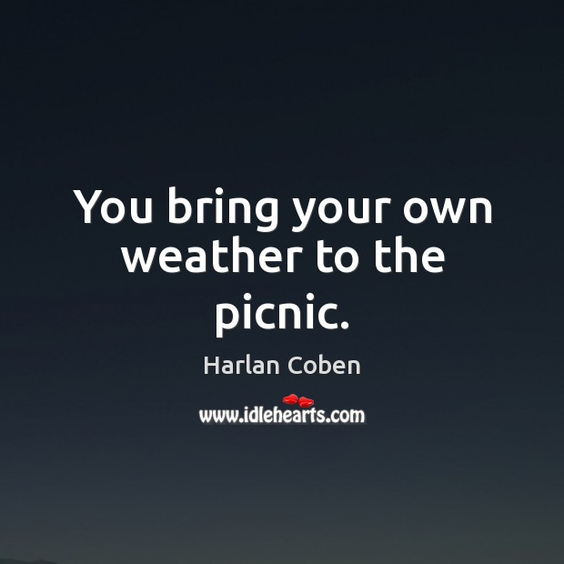 Image, You bring your own weather to the picnic.
