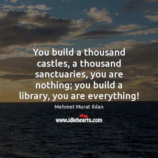 You build a thousand castles, a thousand sanctuaries, you are nothing; you Image