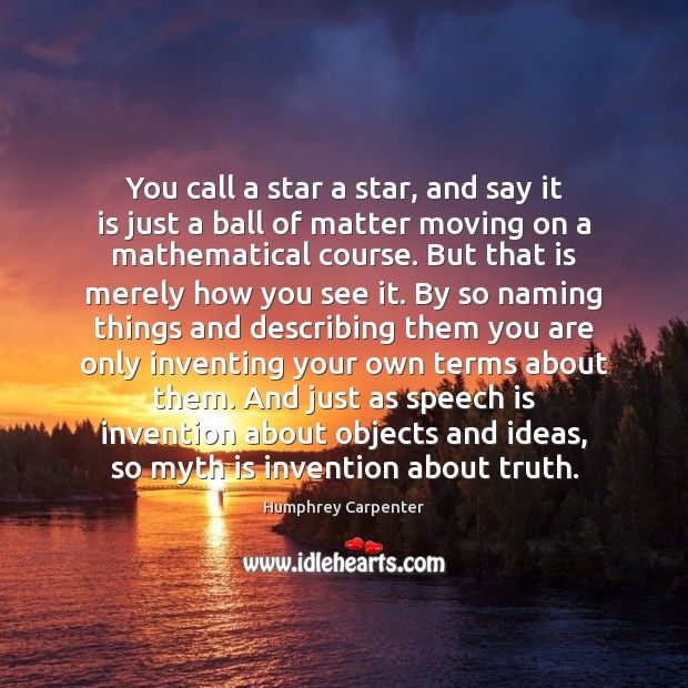 You call a star a star, and say it is just a Moving On Quotes Image