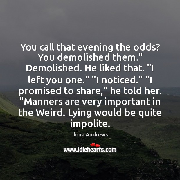 """You call that evening the odds? You demolished them."""" Demolished. He liked Image"""