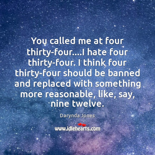 You called me at four thirty-four….I hate four thirty-four. I think Darynda Jones Picture Quote