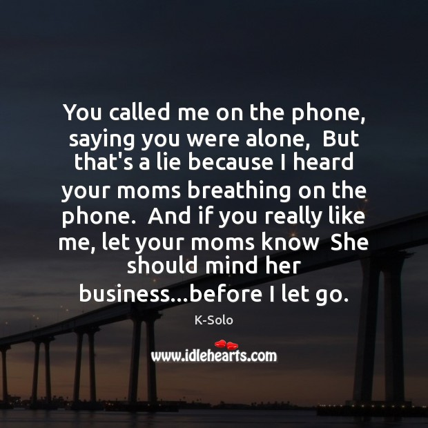 You called me on the phone, saying you were alone,  But that's Image