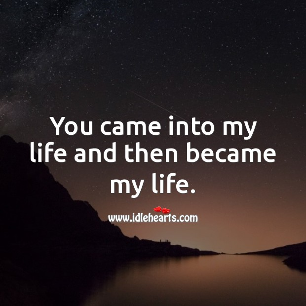 Image, You came into my life and then became my life.