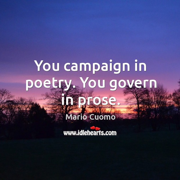 You campaign in poetry. You govern in prose. Mario Cuomo Picture Quote