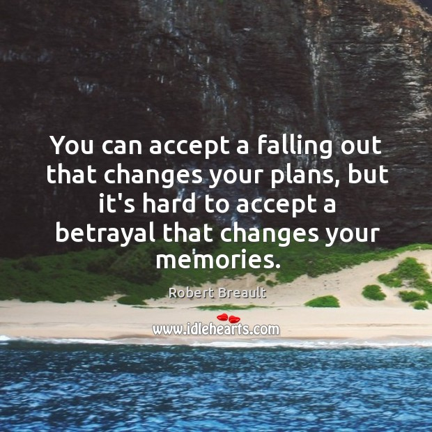 Image, You can accept a falling out that changes your plans, but it's