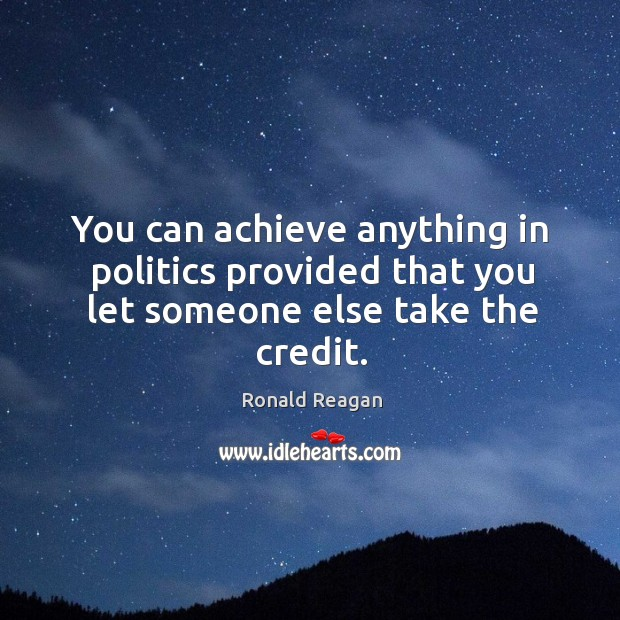 Image, You can achieve anything in politics provided that you let someone else take the credit.