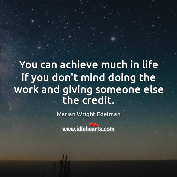 You can achieve much in life if you don't mind doing the Marian Wright Edelman Picture Quote