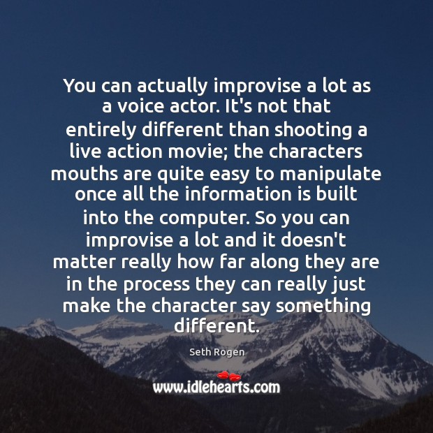 You can actually improvise a lot as a voice actor. It's not Computers Quotes Image